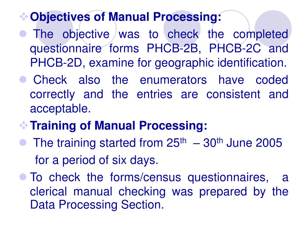 Objectives of Manual Processing: