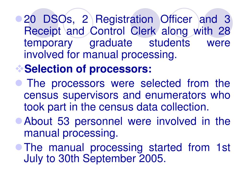 20 DSOs, 2 Registration Officer and 3 Receipt and Control Clerk along with 28 temporary graduate students were involved for manual processing.