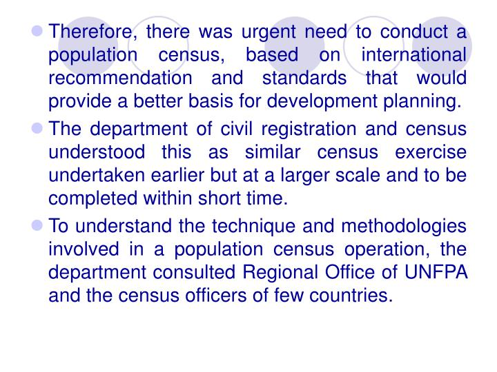 Therefore, there was urgent need to conduct a population census, based on international recommendati...