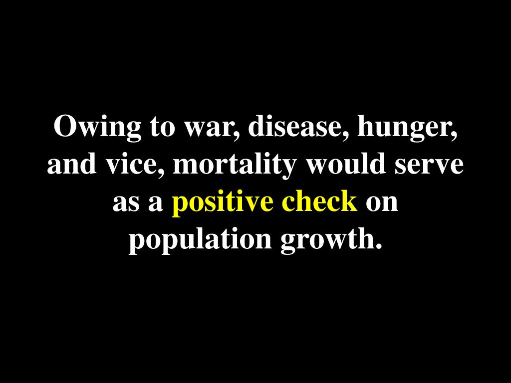 Owing to war, disease, hunger, and vice, mortality would serve as a