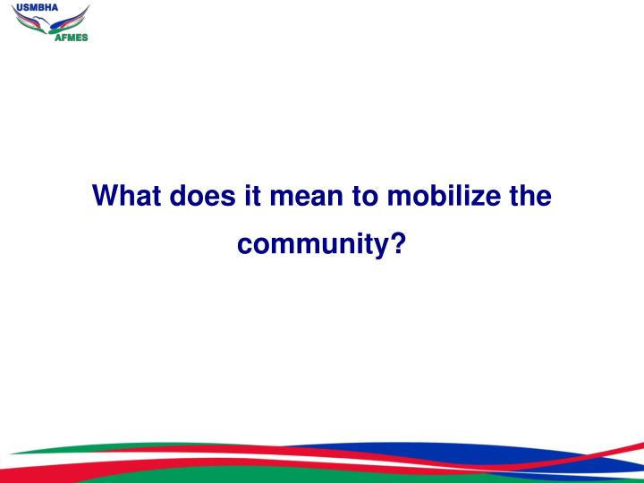 What does it mean to mobilize the community?