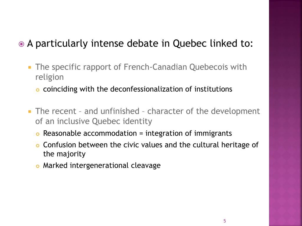 A particularly intense debate in Quebec linked to:
