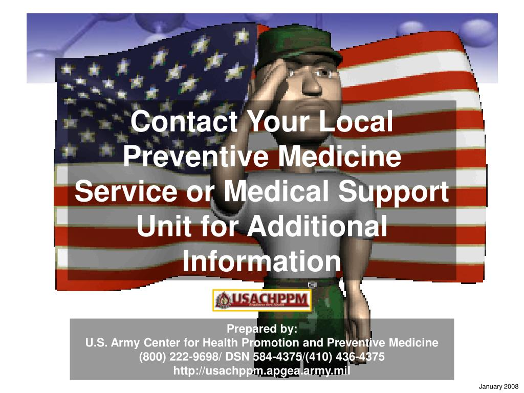 Contact Your Local Preventive Medicine Service or Medical Support Unit for Additional Information