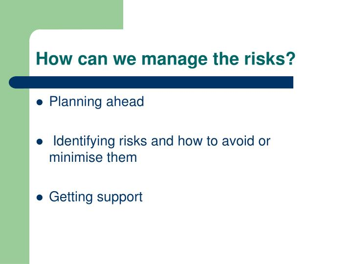 How can we manage the risks?
