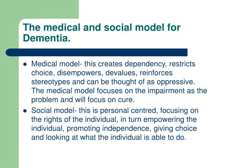 The medical and social model for Dementia.
