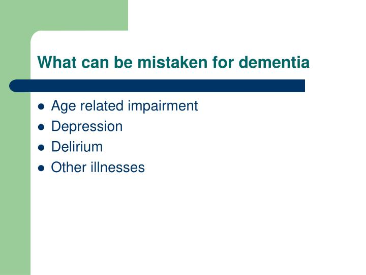 What can be mistaken for dementia