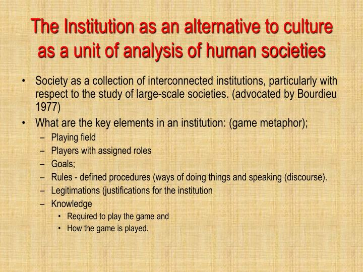 The Institution as an alternative to culture as a unit of analysis of human societies