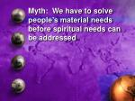 myth we have to solve people s material needs before spiritual needs can be addressed