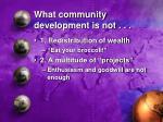 what community development is not