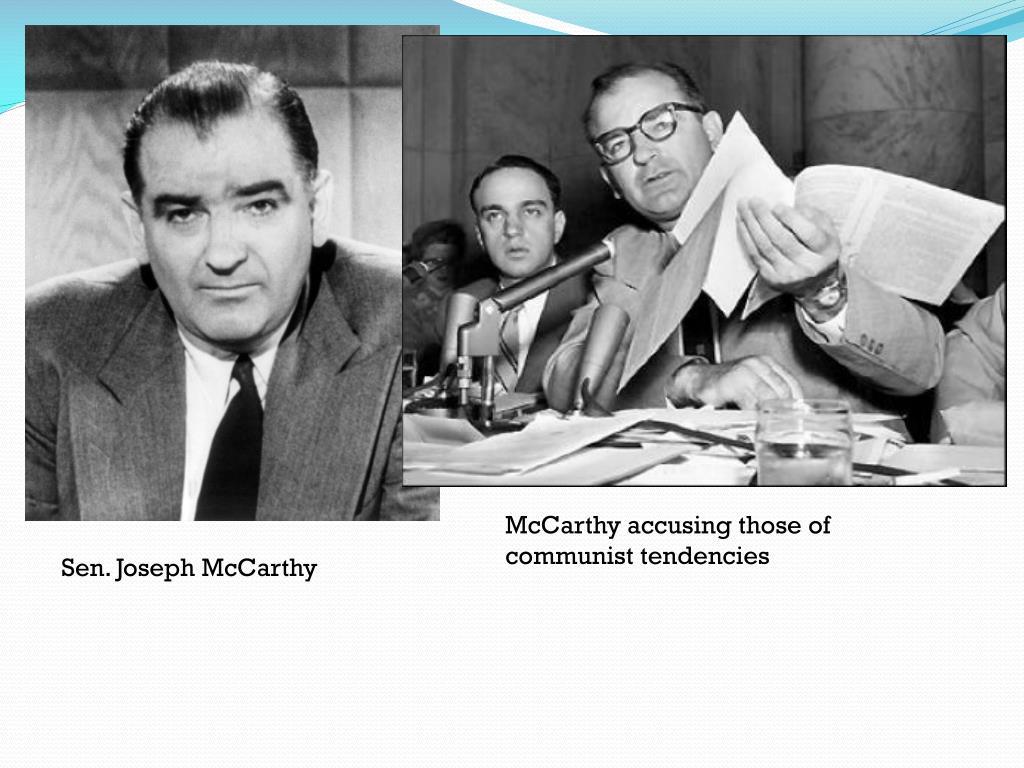 McCarthy accusing those of communist tendencies