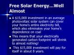 free solar energy well almost