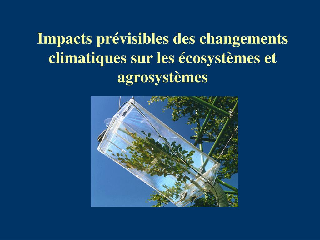 Impacts prévisibles des changements climatiques sur les écosystèmes et agrosystèmes