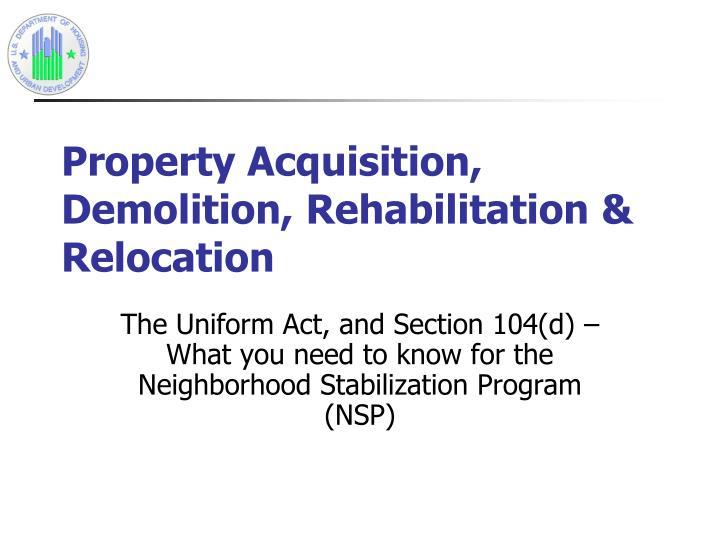 Property acquisition demolition rehabilitation relocation