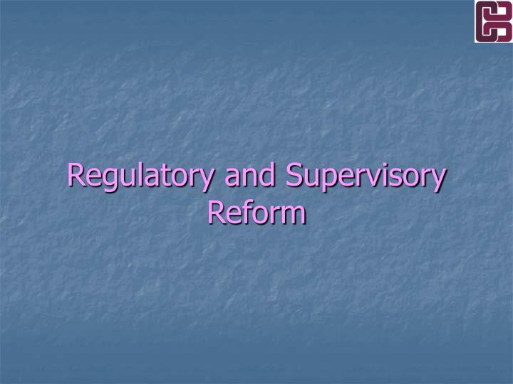 Regulatory and Supervisory Reform