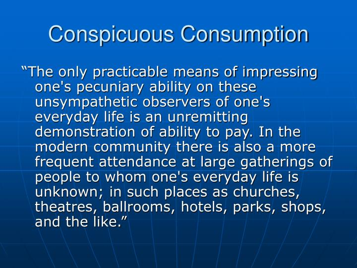 conspicuous consumption and consumer society Postwar consumerism was and because of the lack of consumer purchasing for the home helped alleviate traditional american uneasiness with consumption.