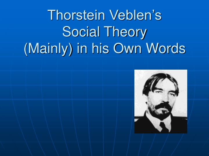 thorstein veblen s social theory mainly in his own words n.