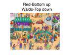 red bottom up waldo top down