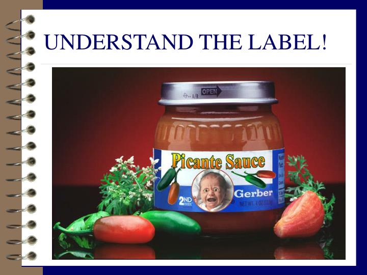 UNDERSTAND THE LABEL!
