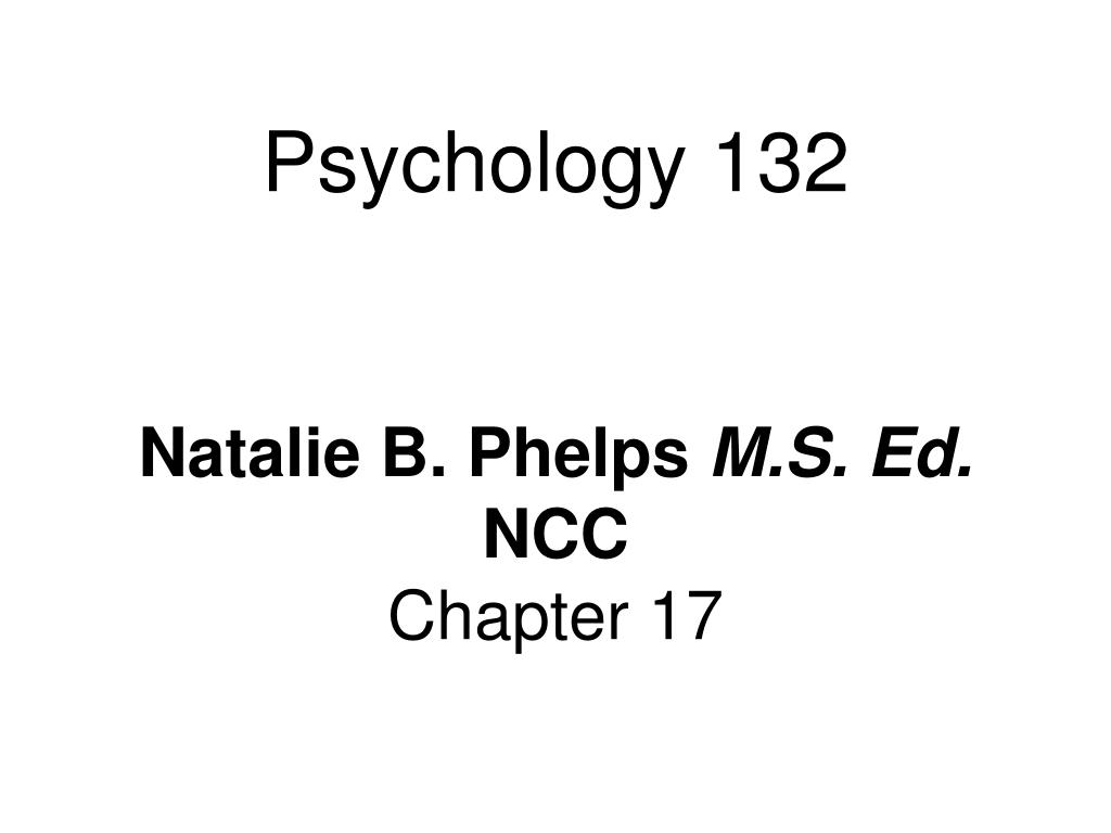 psychology 132 natalie b phelps m s ed ncc chapter 17 l.