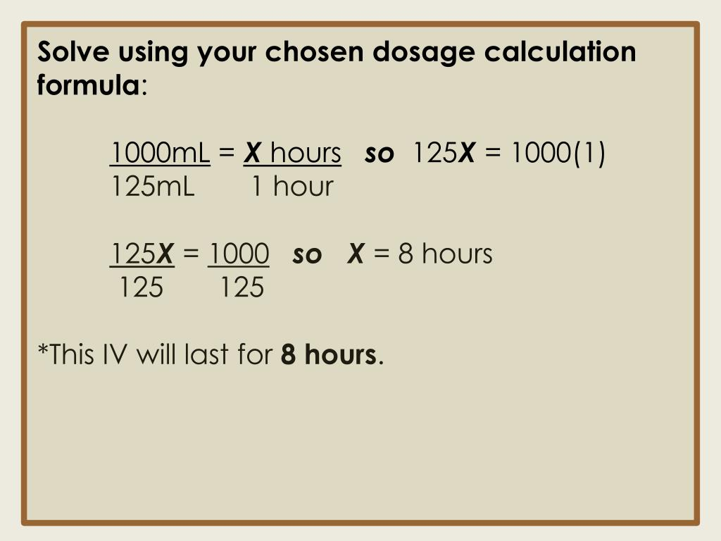 Solve using your chosen dosage calculation formula
