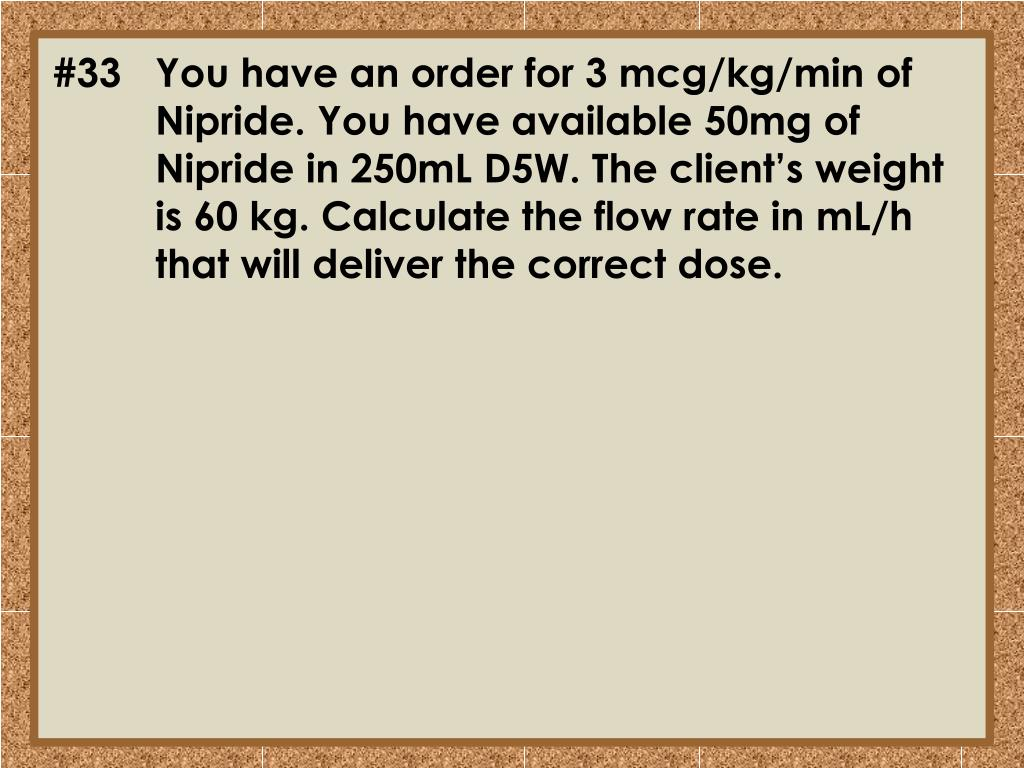 #33	You have an order for 3 mcg/kg/min of