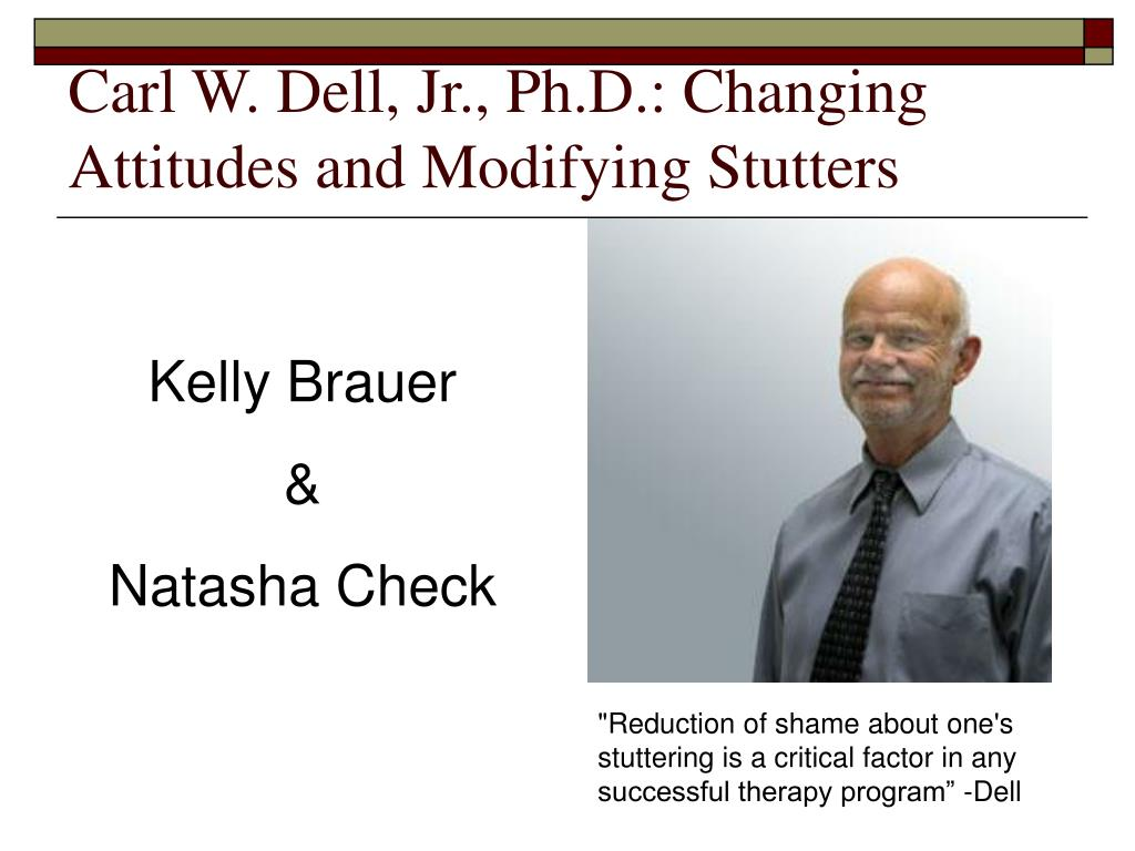Carl W. Dell, Jr., Ph.D.: Changing Attitudes and Modifying Stutters