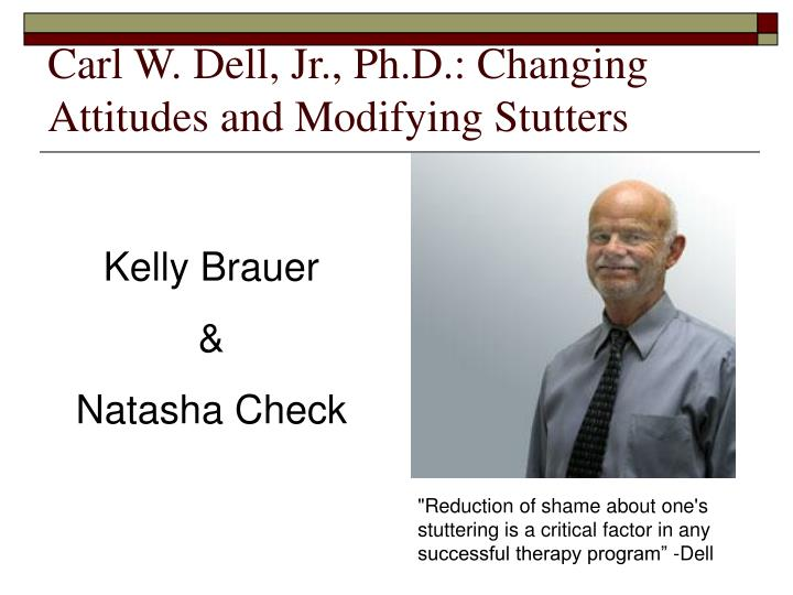 Carl w dell jr ph d changing attitudes and modifying stutters