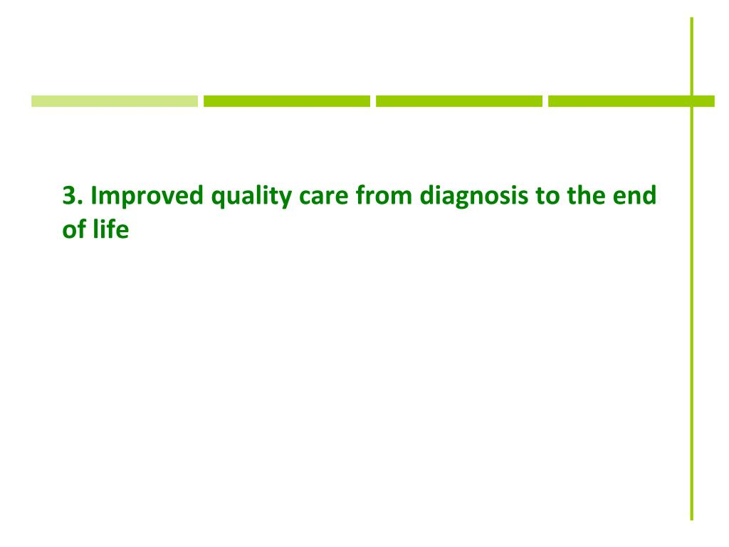 3. Improved quality care from diagnosis to the end of life