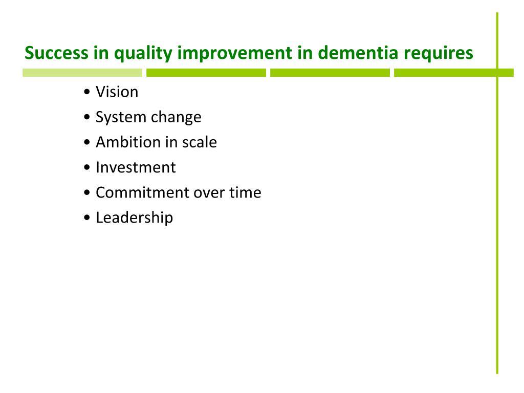 Success in quality improvement in dementia requires