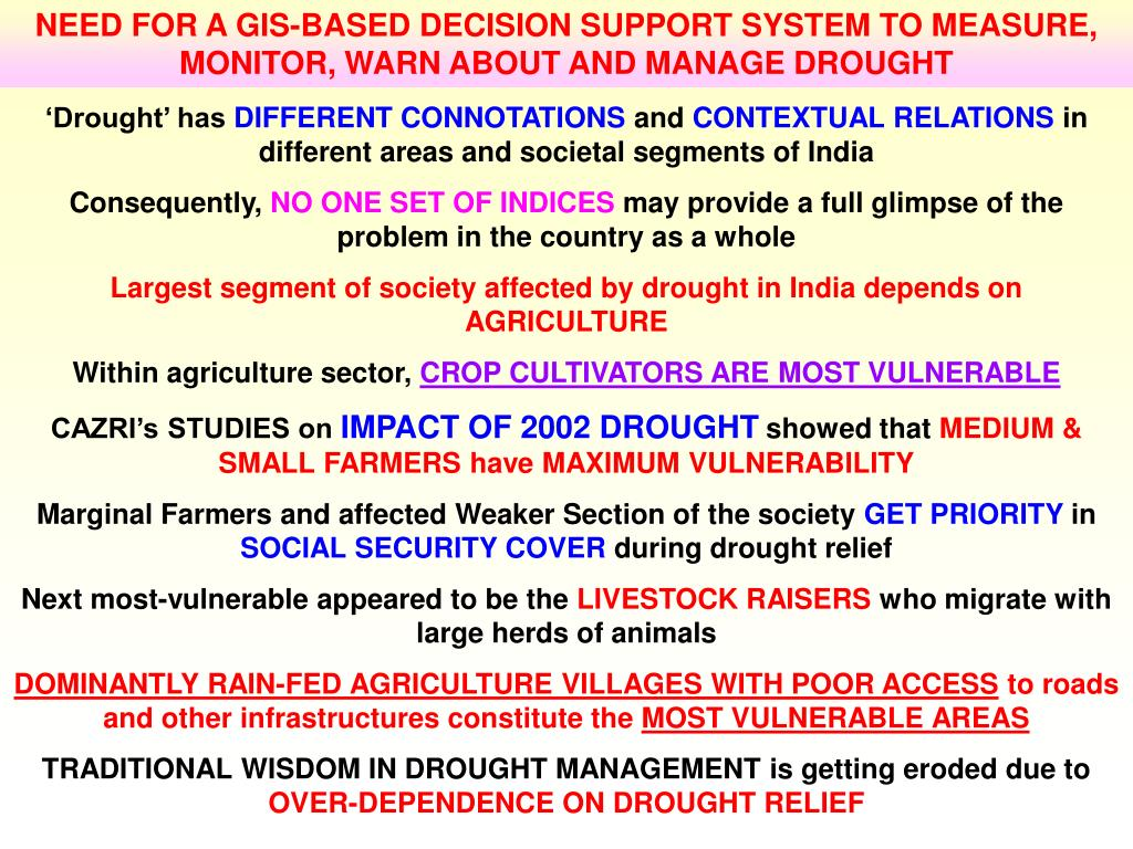 NEED FOR A GIS-BASED DECISION SUPPORT SYSTEM TO MEASURE, MONITOR, WARN ABOUT AND MANAGE DROUGHT