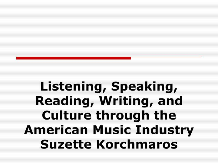 Listening, Speaking, Reading, Writing, and  Culture through the American Music Industry             ...