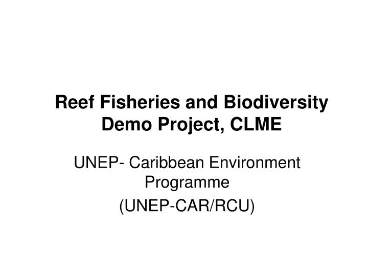 Reef fisheries and biodiversity demo project clme