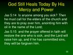 god still heals today by his mercy and power60