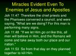 miracles evident even to enemies of jesus and apostles12