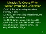 miracles to cease when written word was completed45