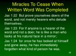 miracles to cease when written word was completed49