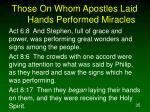 those on whom apostles laid hands performed miracles35
