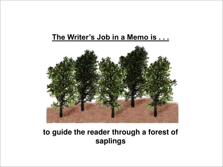 The Writer's Job in a Memo is . . .