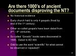 are there 1000 s of ancient documents disproving the nt