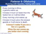 flattener 6 offshoring running with gazelles eating with lions