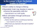 is the lawyer s brain hardwired unable to change
