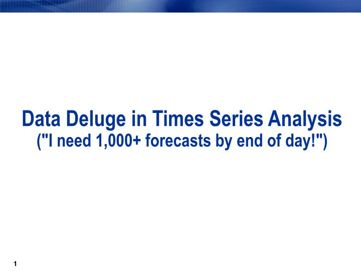 data deluge in times series analysis i need 1 000 forecasts by end of day n.