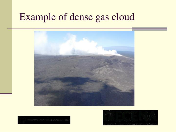 Example of dense gas cloud