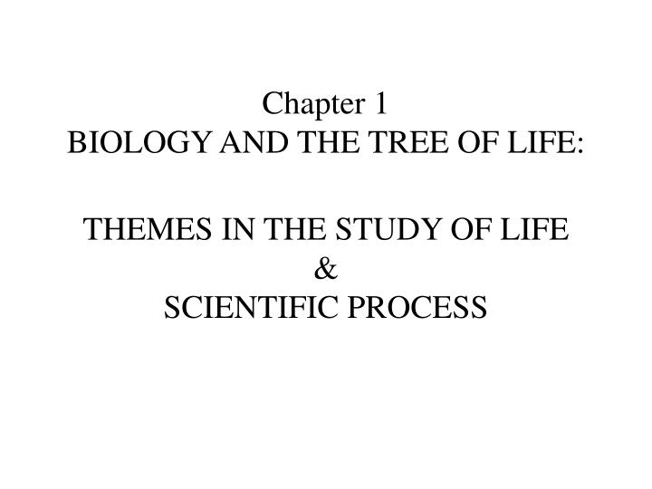 Chapter 1 biology and the tree of life themes in the study of life scientific process