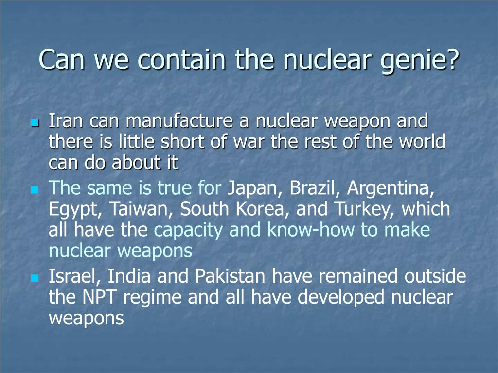 Can we contain the nuclear genie?