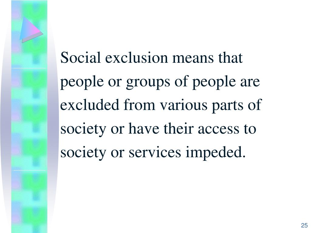 Social exclusion means that