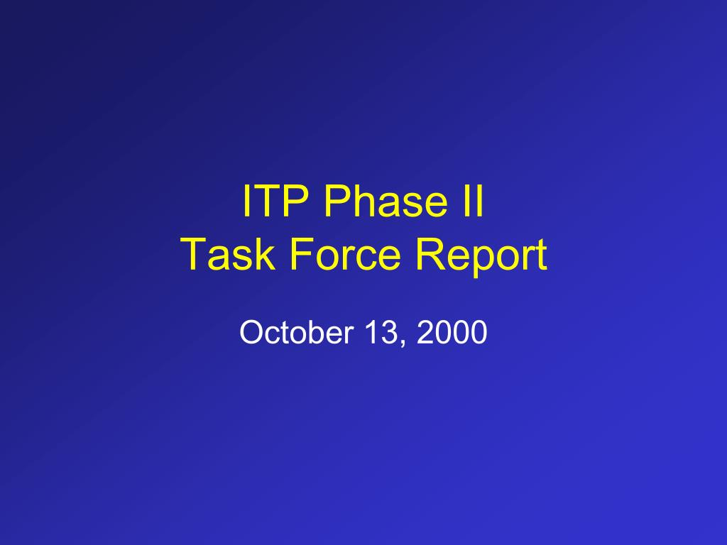 itp phase ii task force report l.