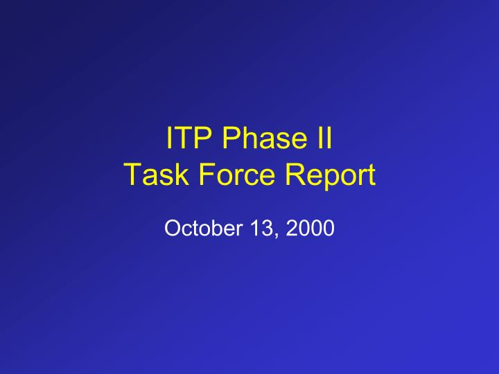 Itp phase ii task force report