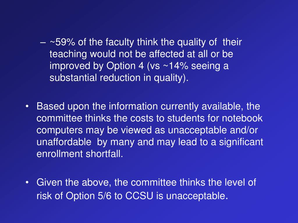 ~59% of the faculty think the quality of  their teaching would not be affected at all or be improved by Option 4 (vs ~14% seeing a substantial reduction in quality).