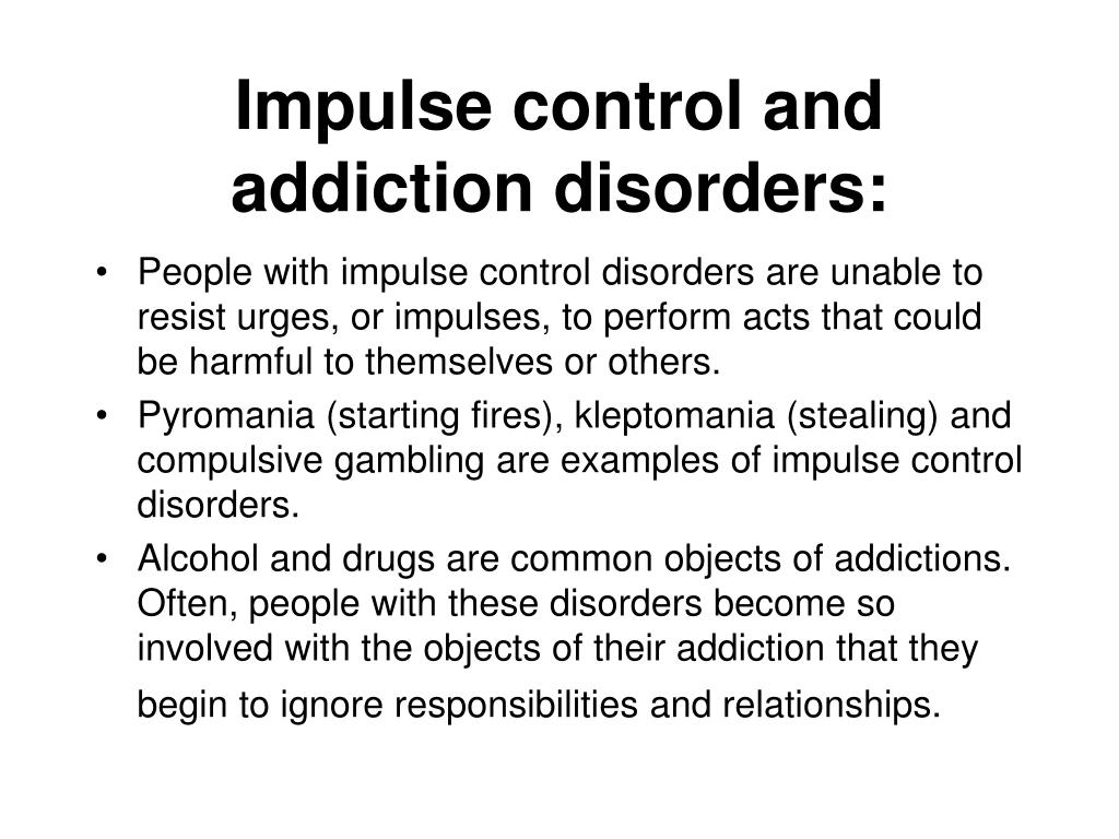 Impulse control and addiction disorders: